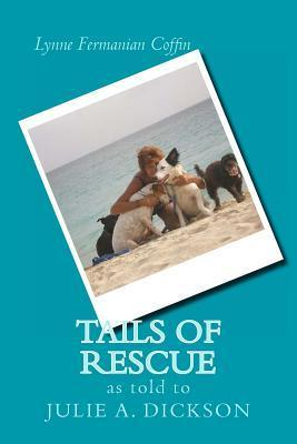 Tails of Rescue  by  Julie a Dickson