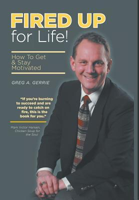 Fired Up for Life Greg a Gerrie