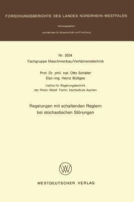 Regelungen Mit Schaltenden Reglern Bei Stochastischen Storungen  by  Otto Schäfer