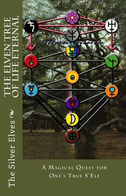 The Elven Tree of Life Eternal: A Magical Quest for Ones True SElf  by  The Silver Elves