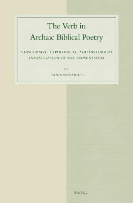 The Verb in Archaic Biblical Poetry: A Discursive, Typological, and Historical Investigation of the Tense System  by  Tania Notarius