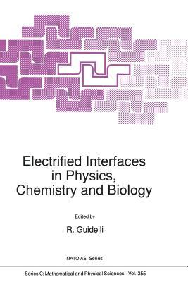 Electrified Interfaces in Physics, Chemistry and Biology R Guidelli
