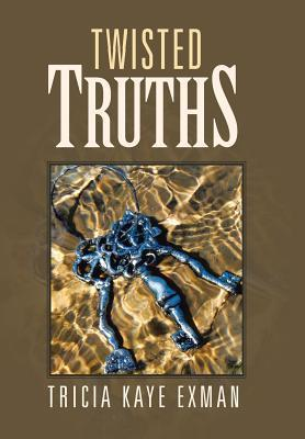 Twisted Truths Tricia Kaye Exman