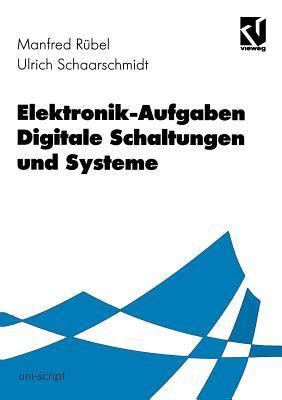 Elektronik-Aufgaben Digitale Schaltungen Und Systeme  by  Manfred Rubel