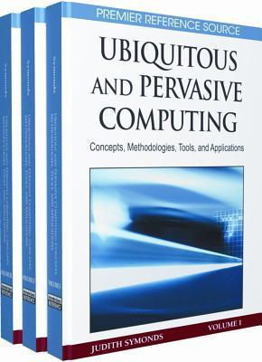Ubiquitous And Pervasive Computing: Concepts, Methodologies, Tools, And Applications Judith Symonds