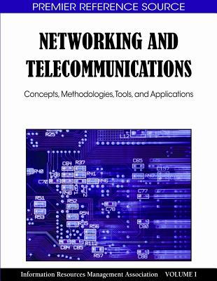 Networking and Telecommunications: Concepts, Methodologies, Tools and Applications Information Resources Management Association