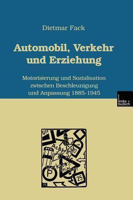 Automobil, Verkehr Und Erziehung: Motorisierung Und Sozialisation Zwischen Beschleunigung Und Anpassung 1885 1945  by  Dietmar Fack