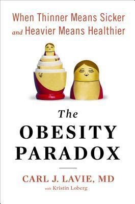 The Obesity Paradox: When Thinner Means Sicker and Heavier Means Healthier Carl J. Lavie