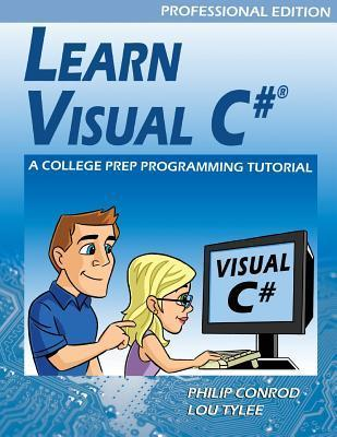 Learn Visual C# Professional Edition - A College Prep Programming Tutorial  by  Philip Conrod