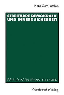 Streitbare Demokratie Und Innere Sicherheit: Grundlagen, Praxis Und Kritik Hans-Gerd Jaschke