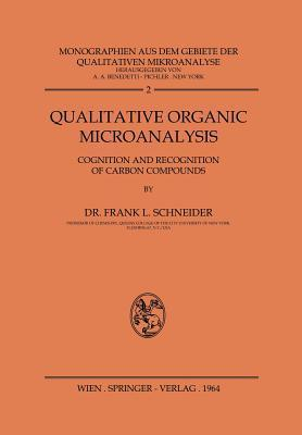 Qualitative Organic Microanalysis: Cognition and Recognition of Carbon Compounds  by  Frank Schneider