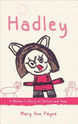 Hadley: A Mothers Story of Autism and Hope Mary Ann Payne