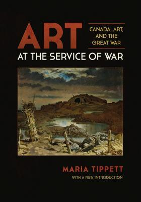 Art at the Service of War: Canada, Art, and the Great War  by  Maria Tippett