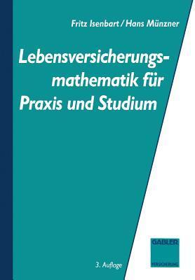 Lebensversicherungsmathematik Fur Praxis Und Studium Fritz Isenbarth