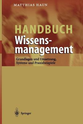 Handbuch Wissensmanagement: Grundlagen Und Umsetzung, Systeme Und Praxisbeispiele Matthias Haun