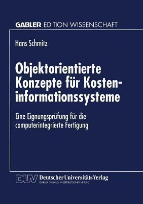 Objektorientierte Konzepte Fur Kosteninformationssysteme: Eine Eignungsprufung Fur Die Computerintegrierte Fertigung Alfred Toepfer Stiftung