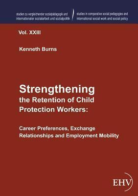 Strengthening the Retention of Child Protection Workers  by  Kenneth Burns