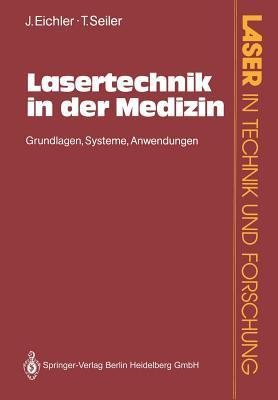 Lasertechnik in der Medizin: Grundlagen, Systeme, Anwendungen Jürgen Eichler