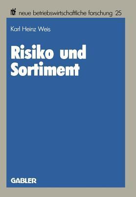 Risiko Und Sortiment: Der Portfolio-Selection-Ansatz ALS Ein Instrument Der Unternehmenspolitik Im Handel  by  Karl Heinz Weis