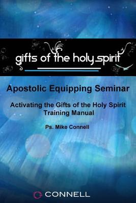 Activating the Gifts of the Holy Spirit: Training Manual & Audio Transcripts  by  Mike Connell