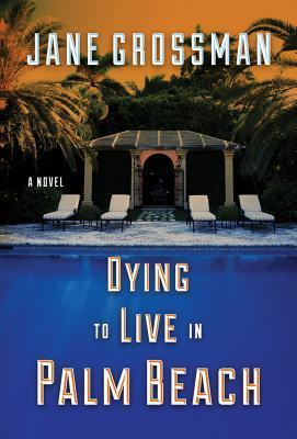 Dying to Live in Palm Beach Jane Grossman