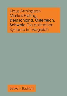 Deutschland, Osterreich Und Die Schweiz. Die Politischen Systeme Im Vergleich: Ein Sozialwissenschaftliches Datenhandbuch  by  Klaus Armingeon