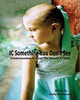 I C Something You Dont See: Understanding I C from a Childs Eyes  by  Shelly Matthewson