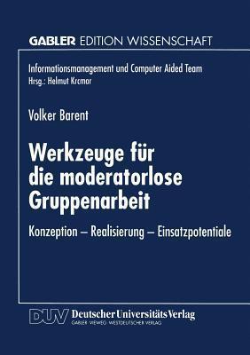 Werkzeuge Fur Die Moderatorlose Gruppenarbeit: Konzeption Realisierung Einsatzpotentiale Volker Barent