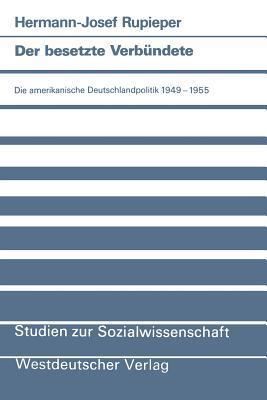 Der Besetzte Verbundete: Die Amerikanische Deutschlandpolitik 1949 1955  by  Hermann-Josef Rupieper
