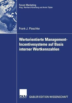 Wertorientierte Management-Incentivesysteme Auf Basis Interner Wertkennzahlen Frank J Plaschke