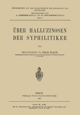 Uber Halluzinosen Der Syphilitiker  by  Felix Plaut