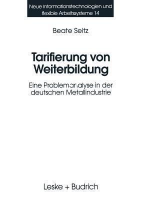 Tarifierung Von Weiterbildung: Eine Problemanalyse in Der Deutschen Metallindustrie  by  Beate Seitz