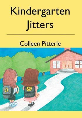 Kindergarten Jitters Colleen Pitterle