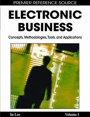 Electronic Business: Concepts, Methodologies, Tools, and Applications  by  In Lee