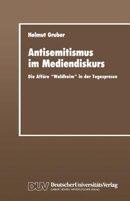 Antisemitismus Im Mediendiskurs: Die Affare Waldheim in Der Tagespresse  by  Helmut Gruber