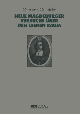Otto Von Guerickes Neue (Sogenannte) Magdeburger Versuche Uber Den Leeren Raum  by  Fritz Krafft
