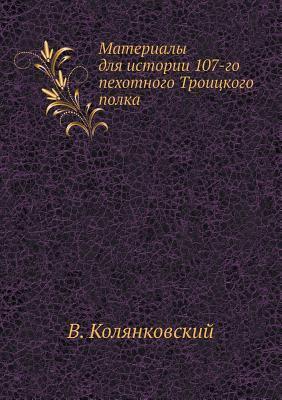 Materialy Dlya Istorii 107-Go Pehotnogo Troitskogo Polka V Kolyankovskij