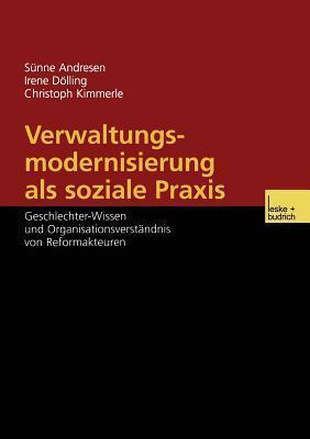 Verwaltungsmodernisierung ALS Soziale Praxis: Geschlechter-Wissen Und Organisationsverstandnis Von Reformakteuren  by  Seunne Andresen