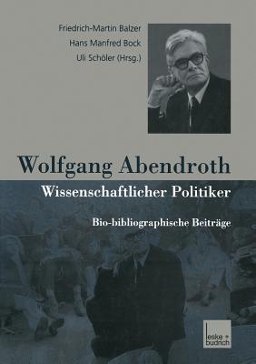 Wolfgang Abendroth Wissenschaftlicher Politiker: Bio-Bibliographische Beitrage Friedrich-Martin Balzer
