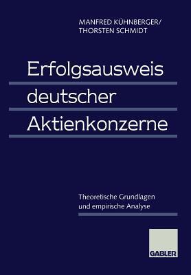 Erfolgsausweis Deutscher Aktienkonzerne: Theoretische Grundlagen Und Empirische Analyse  by  Manfred Kuhnberger