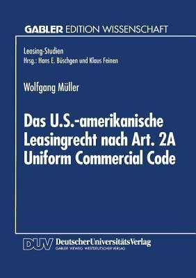 Das U.S.-Amerikanische Leasingrecht Nach Art. 2a Uniform Commercial Code Wolfgang    Müller