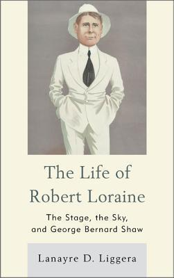 Robert Loraine: Lion of Stage and Sky  by  Lanayre D Liggera