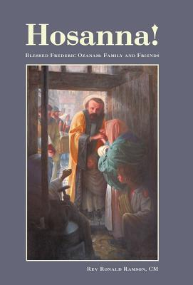 Hosanna!: Blessed Frederic Ozanam: Family and Friends  by  Ronald Ramson