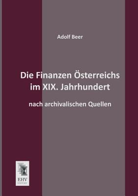 Die Finanzen Osterreichs Im XIX. Jahrhundert  by  Adolf Beer