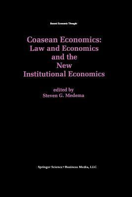 Coasean Economics Law and Economics and the New Institutional Economics  by  Steven G. Medema