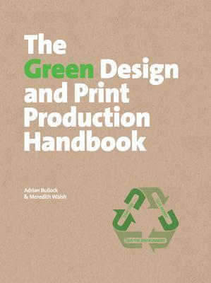 The Green Design and Print Production Handbook Adrian Bullock