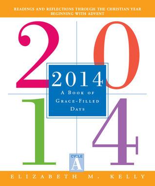 2014: A Book of Grace-Filled Days  by  Elizabeth M. Kelly
