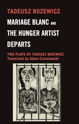 Mariage Blanc & Hunger Artist Departs: Two Plays  by  Tadeusz Różewicz