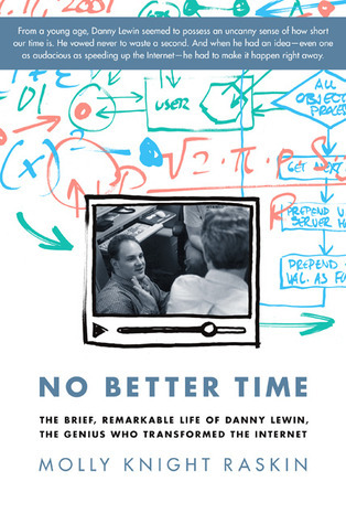 No Better Time: The Brief, Remarkable Life of Danny Lewin, the Genius Who Transformed the Internet  by  Molly Knight Raskin