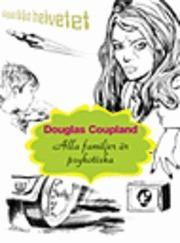 Alla familjer är psykotiska  by  Douglas Coupland